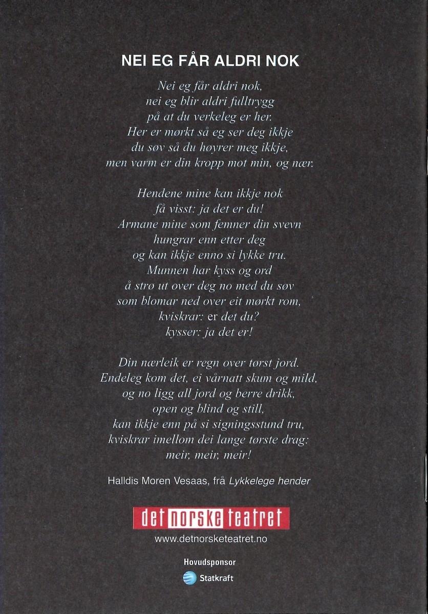 """Teaterbrosjyre frå Det Norske Teatret i høve hundreårsmarkeringa av at Halldis Moren Vesaas vart fødd. Brosjyra handlar om framsyninga """"Nei aldri får eg nok"""". Markeringa gjekk føre seg 17. november 2007."""
