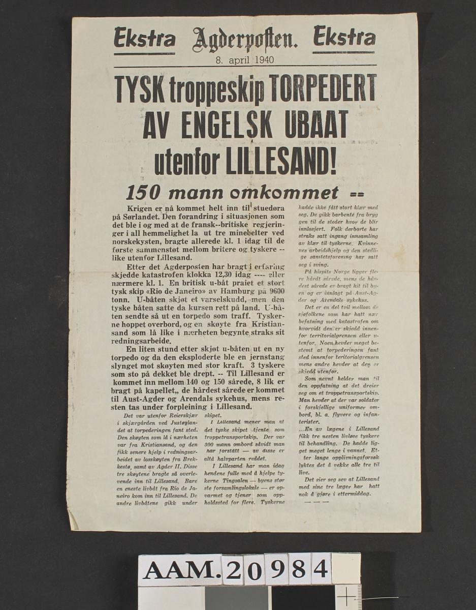 """Agderposten, Ekstrautgave 9. april 1940.  1 ark, trykk på den ene side.  Overskrift: """"   Tysk troppeskip torpedert av engelsk ubaat utenfor Lillesand.   150 mann omkommet."""
